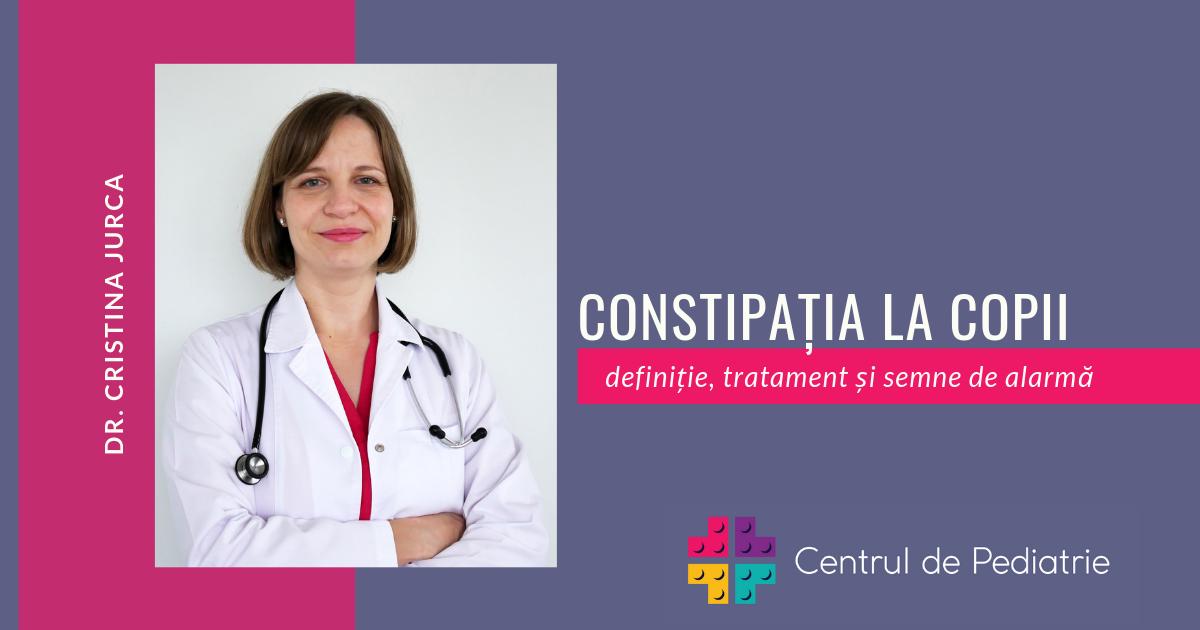 Dr. Cristina Jurca - Constipatia la copii