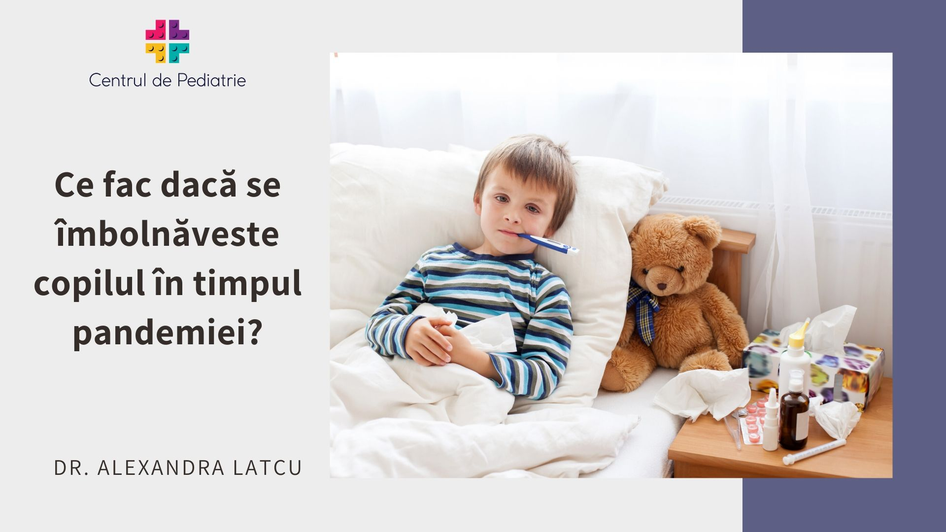 Ce fac dacă se îmbolnăvește copilul în timpul pandemiei COVID – 19?